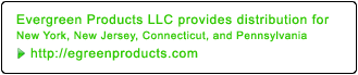 Evergreen Products LLC provides distribution for New York, New Jersey, Connecticut, and Pennsylvania